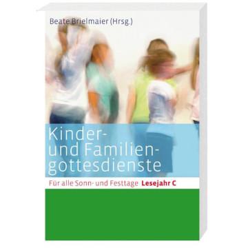Kinder- und Familiengottesdienste für alle Sonn- und Festtage. Lesejahr C