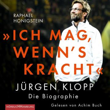 »Ich mag, wenn's kracht.« Jürgen Klopp - Die Biographie
