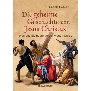 Die geheime Geschichte von Jesus Christus