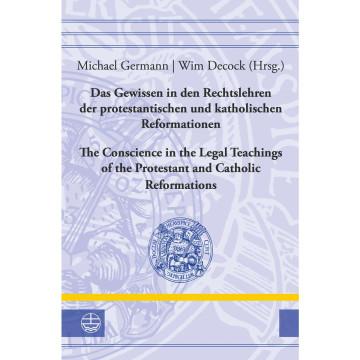Das Gewissen in den Rechtslehren der protestantischen und katholischen Reformationen / Conscience in