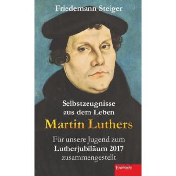 Selbstzeugnisse aus dem Leben Martin Luthers
