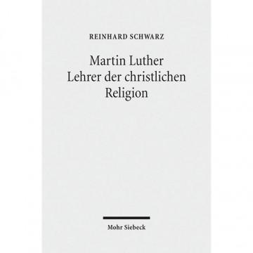 Martin Luther - Lehrer der christlichen Religion