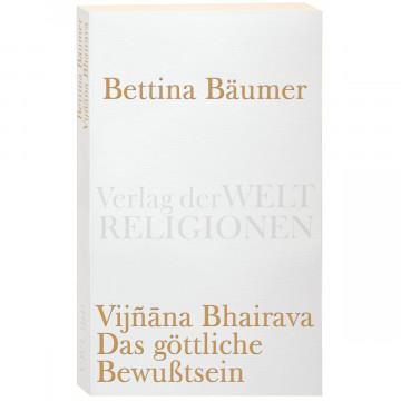 Vijnana Bhairava - Das göttliche Bewußtsein.