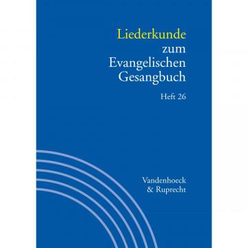 Handbuch zum Evangelischen Gesangbuch / Liederkunde zum Evangelischen Gesangbuch. Heft 26
