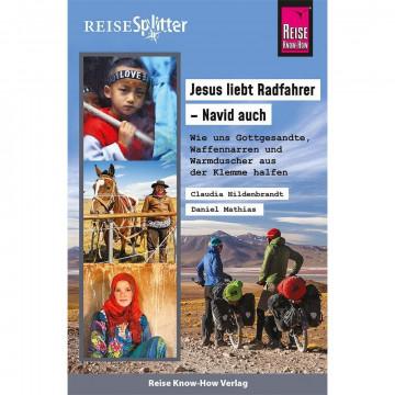 Reise Know-How ReiseSplitter: Jesus liebt Radfahrer - Navid auch. Wie uns Gottgesandte, Waffennarren